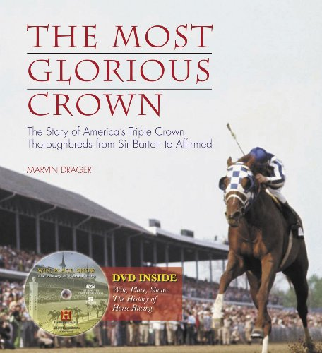 9781600782084: The Most Glorious Crown: The Story of America's Triple Crown Thoroughbreds from Sir Barton to Affirmed