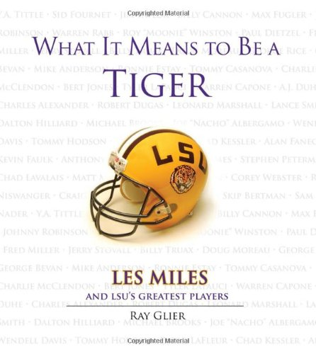 9781600782091: What It Means to Be a Tiger: Les Miles and LSU's Greatest Players