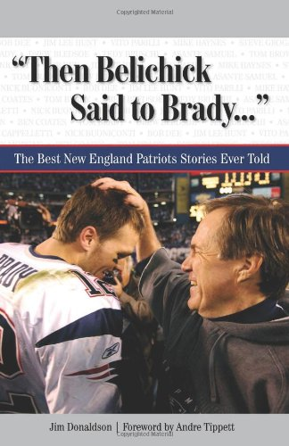 9781600782398: Then Belichick Said to Brady: The Best New England Patriots Stories Ever Told (The Best Sports Stories Ever Told)