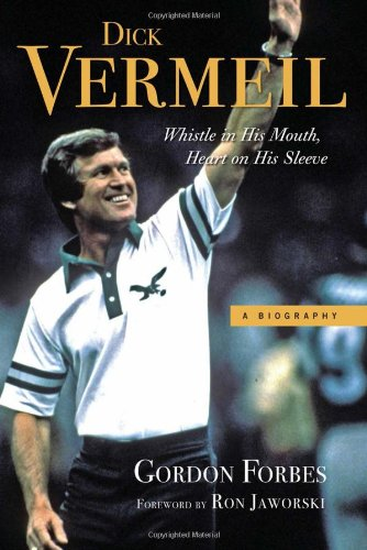 9781600782411: Dick Vermeil: Whistle in His Mouth, Heart on His Sleeve
