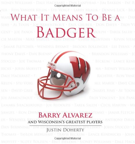9781600783739: What It Means to Be a Badger: Barry Alvarez and Wisconsin's Greatest Players