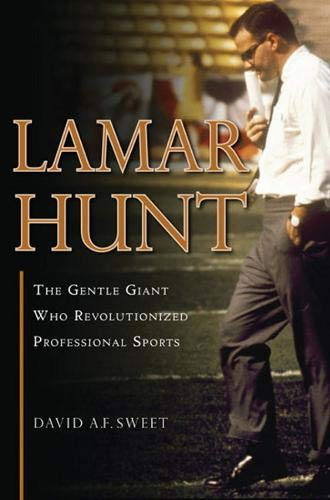 9781600783746: Lamar Hunt: The Gentle Giant Who Revolutionized Professional Sports