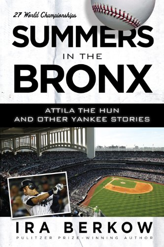 Summers in the Bronx: Attila the Hun and Other Yankee Stories (1600783775) by Ira Berkow