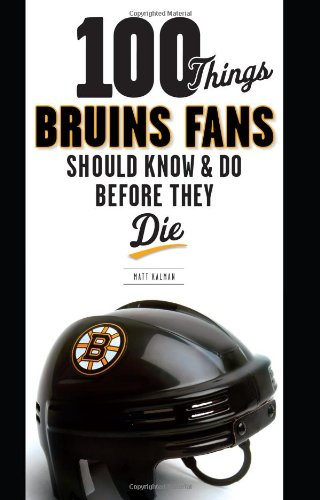 100 Things Bruins Fans Should Know & Do Before They Die (100 Things...Fans Should Know): Kalman...