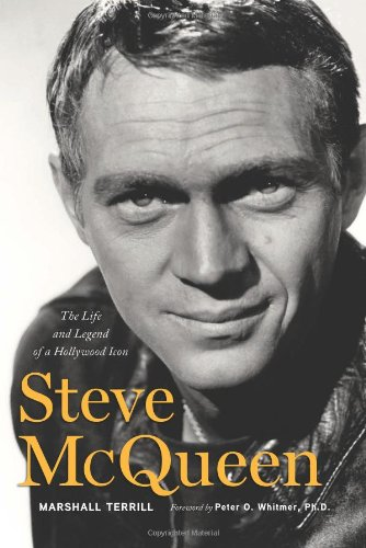 Steve McQueen: The Life and Legend of a Hollywood Icon: Terrill, Marshall; Whitmer PhD, Peter O