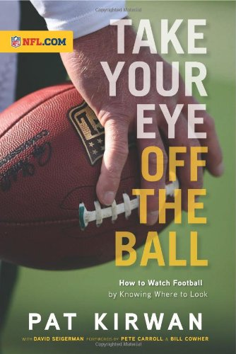9781600783913: Take Your Eye Off the Ball: How to Watch Football by Knowing Where to Look