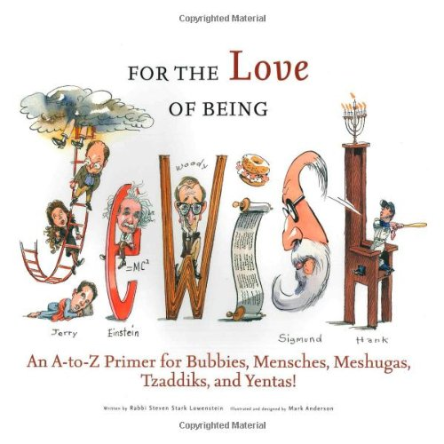 9781600784033: For the Love of Being Jewish: An A-to-Z Primer for Bubbies, Mensches, Meshugas, Tzaddiks, and Yentas!