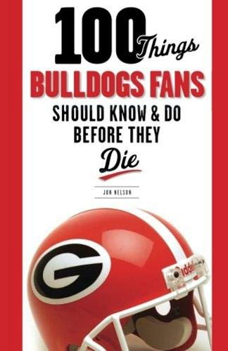 9781600784132: 100 Things Bulldogs Fans Should Know & Do Before They Die (100 Things...Fans Should Know)