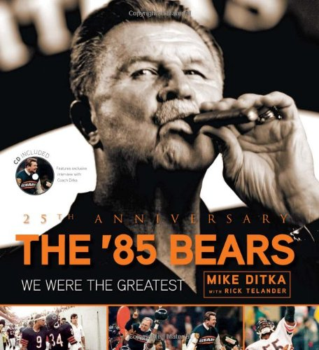 The '85 Bears: We Were the Greatest: Ditka, Mike; Telander, Rick