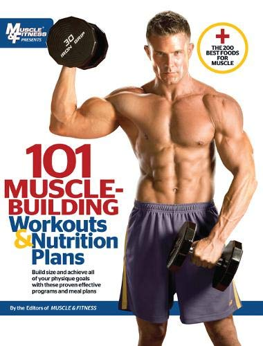 101 Muscle-Building Workouts & Nutrition Plans (101 Workouts) 9781600785139 In 101 Muscle-Building Workouts & Nutrition Plans, the staff of editors, scientists, and expert trainers at the acclaimed magazine Muscl
