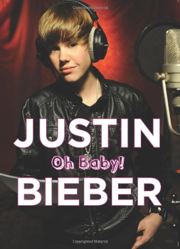 9781600785399: Justin Bieber: Oh Baby!
