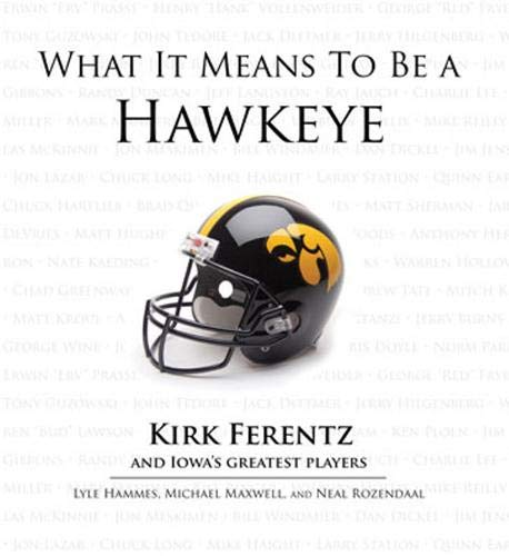 9781600785641: What It Means to Be a Hawkeye: Kirk Ferentz and Iowa's Greatest Players