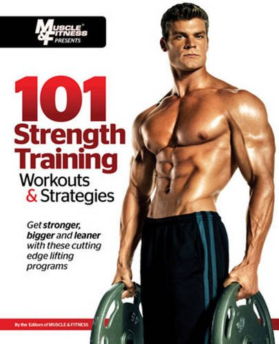 101 Strength Training Workouts & Strategies (101 Workouts): Muscle & Fitness