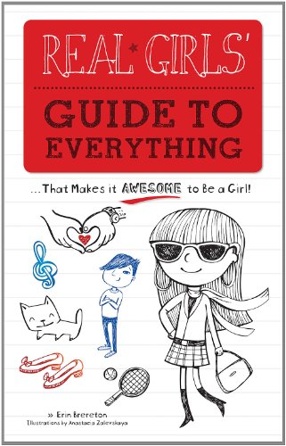 Real Girls Guide to Everything: That Makes it Awesome to Be a Girl: Brereton, Erin