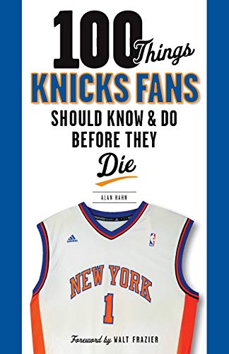 9781600786518: 100 Things Knicks Fans Should Know & Do Before They Die (100 Things...Fans Should Know)