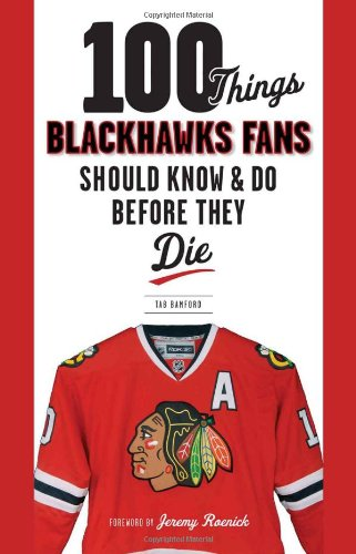 100 Things Blackhawks Fans Should Know & Do Before They Die (100 Things.Fans Should Know): ...