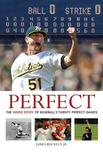 Perfect: The Inside Story of Baseball's Twenty Perfect Games: Buckley Jr., James