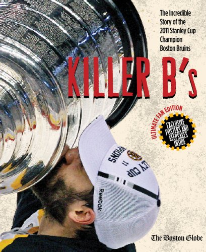 Killer B's: The Incredible Story of the 2011 Stanley Cup Champion Boston Bruins: The Boston ...