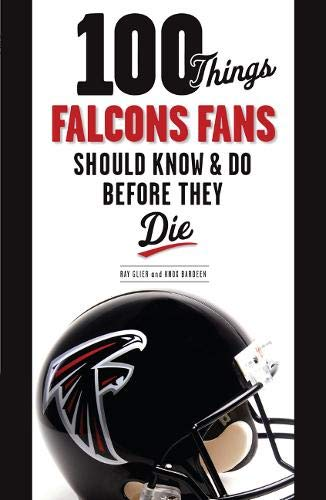 9781600787256: 100 Things Falcons Fans Should Know & Do Before They Die (100 Things...Fans Should Know)
