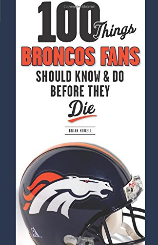 9781600787324: 100 Things Broncos Fans Should Know & Do Before They Die (100 Things...Fans Should Know)