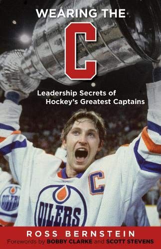 "Wearing the ""C"": Leadership Secrets from Hockey's Greatest Captains (1600787576) by Ross Bernstein"