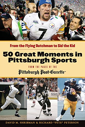 9781600787621: 50 Great Moments in Pittsburgh Sports: From the Flying Dutchman to Sid the Kid