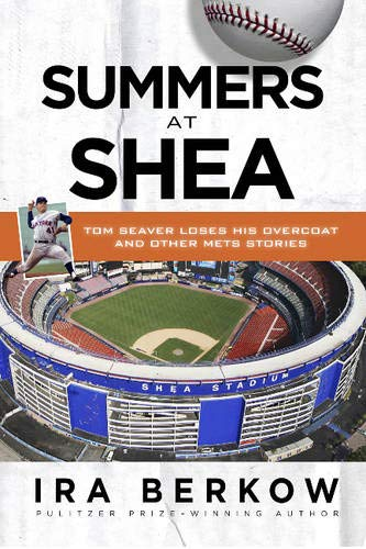 Summers at Shea: Tom Seaver Loses His Overcoat and Other Mets Stories (1600787754) by Berkow, Ira