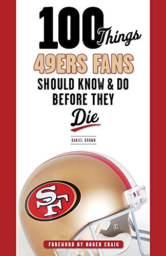 100 Things 49ers Fans Should Know & Do Before They Die (100 Things... Fans Should Know): Brown,...