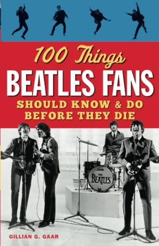 100 Things Beatles Fans Should Know &: Gaar, Gillian G.