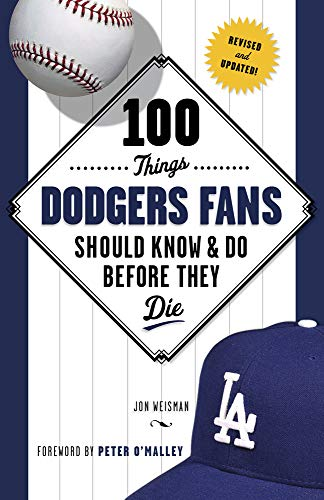 100 Things Dodgers Fans Should Know & Do Before They Die (100 Things...Fans Should Know): ...