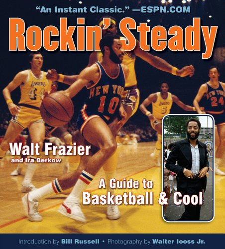Rockin' Steady: A Guide to Basketball & Cool (1600788165) by Walt Frazier; Ira Berkow