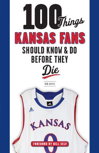 100 Things Kansas Fans Should Know & Do Before They Die (Paperback): Ken Davis
