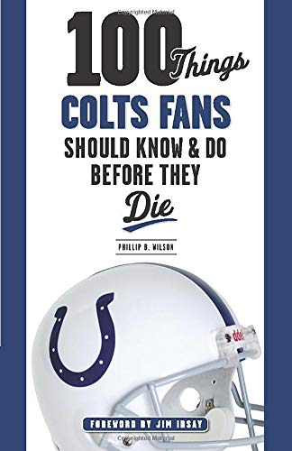 100 Things Colts Fans Should Know & Do Before They Die (100 Things...Fans Should Know): Wilson,...