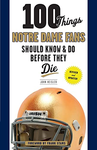 100 Things Notre Dame Fans Should Know & Do Before They Die (100 Things... Fans Should Know &...