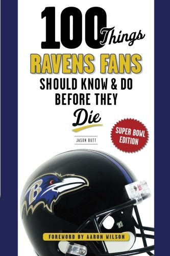 100 Things Ravens Fans Should Know & Do Before They Die, Super Bowl Edition (100 Things... Fans...