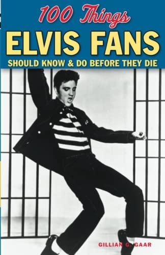 100 Things Elvis Fans Should Know &: Gaar, Gillian G.