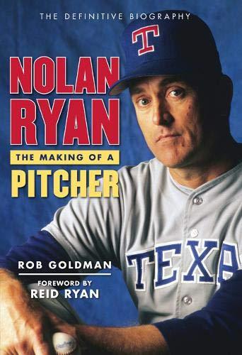 Nolan Ryan: The Making of a Pitcher: Goldman, Rob