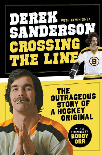 Crossing the Line: The Outrageous Story of a Hockey Original: Sanderson, Derek; Shea, Kevin