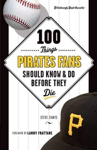 100 Things Pirates Fans Should Know & Do Before They Die (100 Things...Fans Should Know): ...