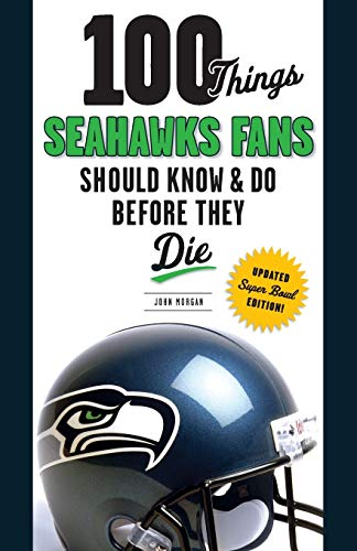 100 Things Seahawks Fans Should Know & Do Before They Die (100 Things...Fans Should Know): ...