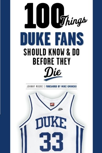 100 Things Duke Fans Should Know & Do Before They Die (100 Things...Fans Should Know): Moore, ...