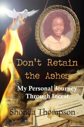 9781600800092: Don't Retain the Ashes, My Personal Journey Through Incest