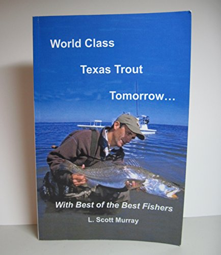 9781600800252: World Class Texas Trout Tomorrow...With Best of the Best Fishers