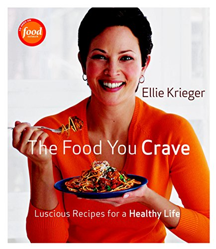 The Food You Crave: Luscious Recipes for a Healthy Life: KRIEGER, ELLIE