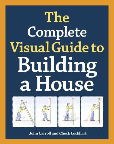 The Complete Visual Guide to Building a House: John Carroll