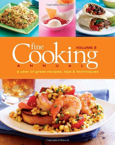 Fine Cooking Annual, Volume 3: A Year of Great Recipes, Tips Techniques: Fine Cooking Magazine