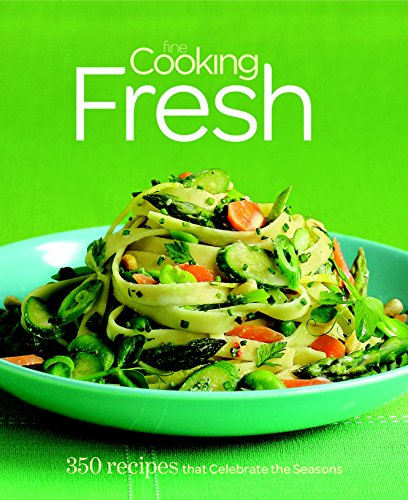 9781600851094: Fine Cooking Fresh: 350 Recipes That Celebrate the Seasons