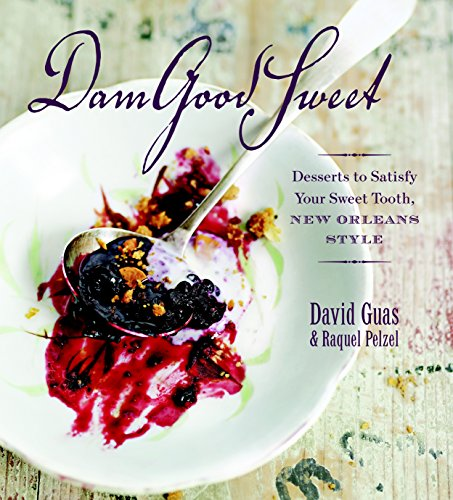 9781600851186: Dam Good Sweet: Desserts To Satisfy Your Sweet Tooth, New Orleans Style