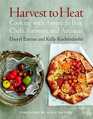 Harvest to Heat: Cooking with America's Best Chefs, Farmers, and Artisans (Hardcover): Darryl ...
