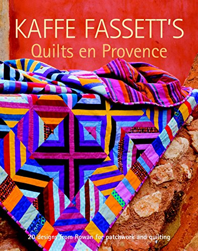 Kaffe Fassett's Quilts en Provence: Twenty Designs from Rowan for Patchwork and Quilting (1600853242) by Kaffe Fassett